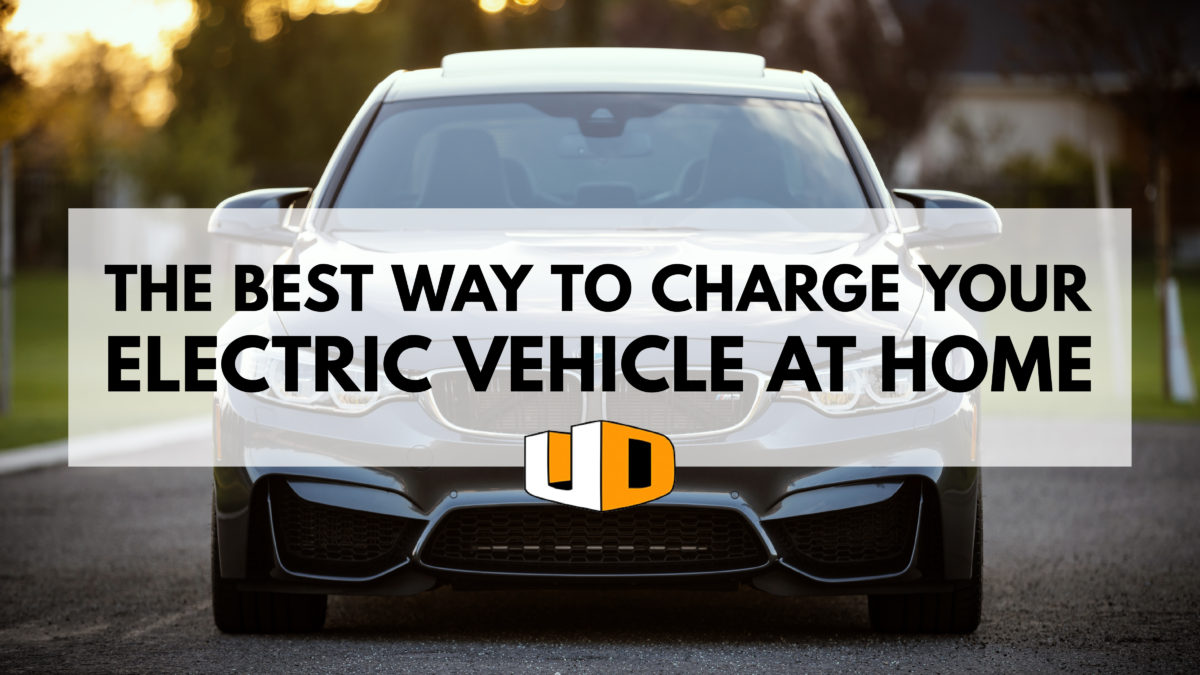 The Best Way to Charge Your Electric Vehicle At Home